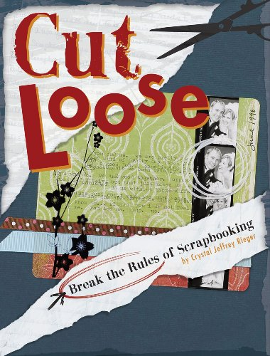Cut Loose: Break The Rules Of Scrapbooking (English Edition) -