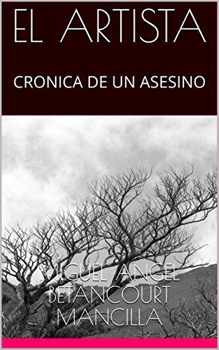 EL ARTISTA: CRONICA DE UN ASESINO por MIGUEL ANGEL BETANCOURT  MANCILLA