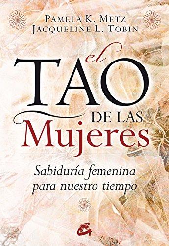 El Tao de las Mujeres: Sabiduría femenina para nuestro tiempo (Taller de la Hechicera) por Pamela K. Metz