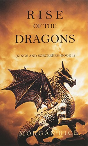 Rise of the Dragons (Kings and Sorcerers--Book 1) by Rice, Morgan (January 20, 2015) Paperback