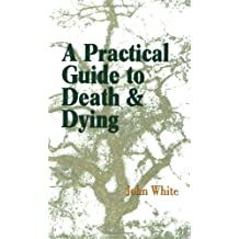 A Practical Guide to Death and Dying by John White (2004-04-01)