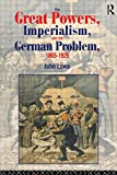 The Great Powers, Imperialism and the German Problem 1865-1925 (Policy; 56)
