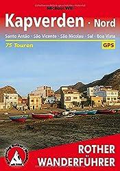 Kapverden Nord: Santo Antão, São Vincente, São Nicolau, Sal, Boa Vista. 75 Touren. Mit GPS-Tracks (Rother Wanderführer)