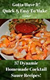 Gotta Have It Quick & Easy To Make 37 Dynamic Homemade Cocktail Sauce Recipes! (English Edition)