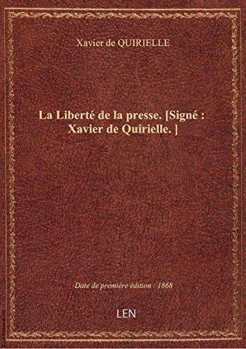 La Liberté de la presse. [Signé : Xavier de Quirielle.]