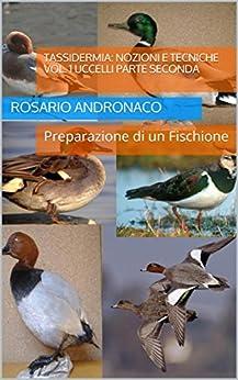 TASSIDERMIA: NOZIONI E TECNICHE VOL. 1 UCCELLI Parte seconda: Preparazione di un Fischione (Italian Edition) by [Andronaco, Rosario]
