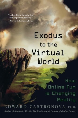 Exodus to the Virtual World: How Online Fun Is Changing Reality by Edward Castronova (2008-11-11)
