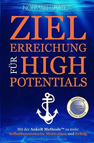 Zielerreichung für High Potentials: Mit der AnkeRTM Methode zu mehr Selbstbewusstsein, Motivation & Erfolg