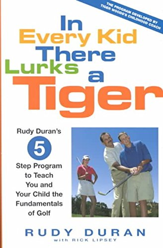 [(In Every Kid There Lurks a Tiger : Rudy Duran's 5-Step Program to Teach You and Your Child the Fundamentals of Golf)] [By (author) Rudy Duran ] published on (March, 2002) par Rudy Duran