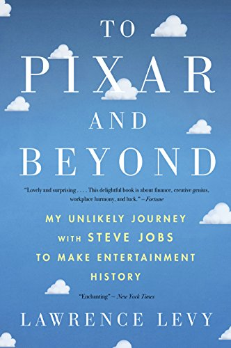 To Pixar and Beyond: My Unlikely Journey with Steve Jobs to Make Entertainment History (English Edition) por Lawrence Levy