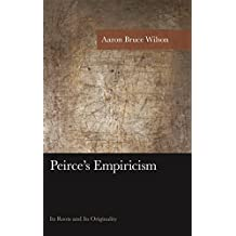 Peirce's Empiricism: Its Roots and Its Originality