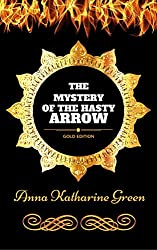 The Mystery of the Hasty Arrow: By Anna Katharine Green - Illustrated