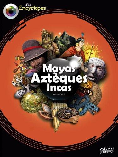 Mayas, Aztèques et Incas par Sandrine Mirza