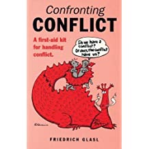 Confronting Conflict: First-aid Kit for Handling Conflict, A: A First-aid Kit for Handling Conflict