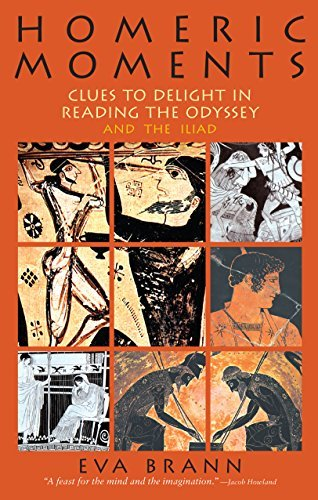 Homeric Moments: Clues to Delight in Reading the Odyssey and the Iliad: Clues to Delight in Reading the Odyssey and the ... in Reading the Odyssey and the Iliad by Eva Brann (2002-05-01)