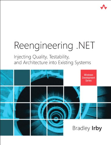 Reengineering .NET: Injecting Quality, Testability, and Architecture into Existing Systems (Microsoft Windows Development Series) (English Edition)
