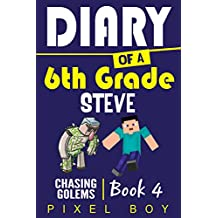 Minecraft Diary: Diary of a 6th Grade Steve - Chasing Golems (Book 4) (English Edition)