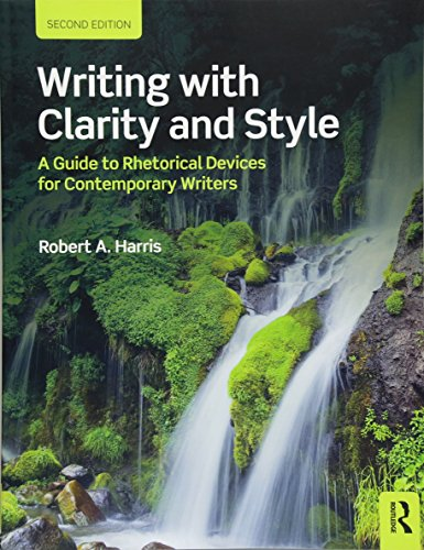 Writing with Clarity and Style: A Guide to Rhetorical Devices for Contemporary Writers por Robert A. Harris