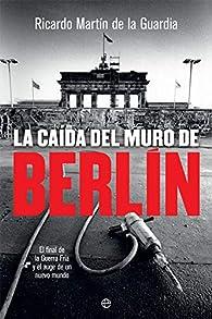 La caída del Muro de Berlín par  Ricardo Martín de la Guardia