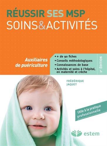 Réussir ses MSP - Soins et activités - Auxiliaires de puériculture par Frédérique Jaquet
