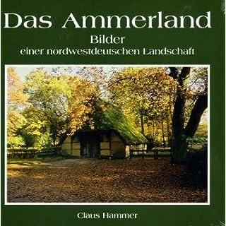 Das Ammerland: Bilder einer nordwestdeutschen Landschaft