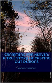 Cramming for Heaven: A True Story of Casting Out Demons (English Edition) par [Charnock, Maggie]