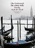 Die sch?ne Stille: Venedig, Stadt der Musik