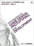 Introduction to Game Design, Prototyping, and Development: From Concept to Playable Game - with Unity and C# (Game Design and Development)