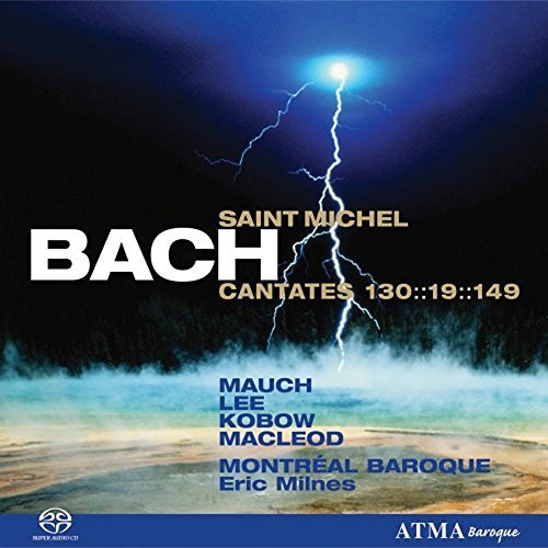 Cantatas BWV 130, 19, 149 Saint Michael by Mauch/Kobow/Macleod/Milnes/Montreal Baroque (2006-03-15)