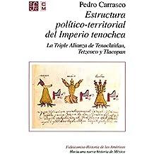 Estructura político-terrritorial del imperio tenochca. La Triple Alianza de Tenochtitlan, Tetzcoco y Tlacopan (Serie Hacia una nueva historia de México)