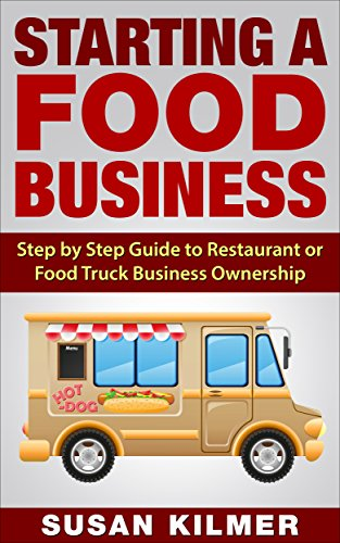 Starting a Food Business: Step by Step Guide to Restaurant or Food Truck Ownership (English Edition) (Food Truck Für Dummies)