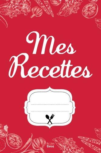Mes Recettes: Cahier pour 100 Recettes