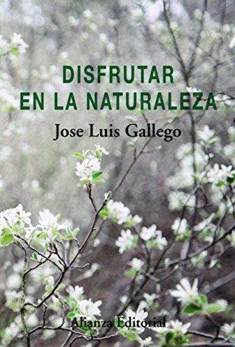 Disfrutar en la naturaleza (Alianza Ensayo) por Jose Luis Gallego