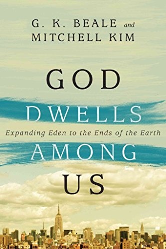 [(God Dwells Among Us : Expanding Eden to the Ends of the Earth)] [By (author) G K Beale ] published on (December, 2014)