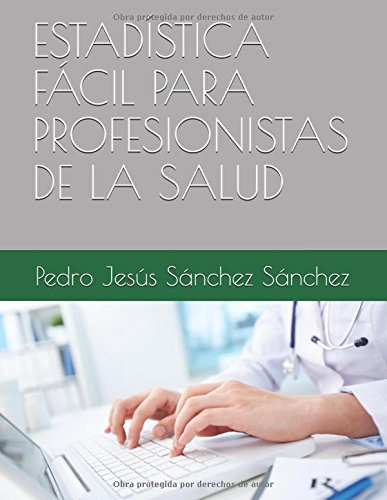 ESTADÍSTICA FÁCIL PARA PROFESIONISTAS DE LA SALUD por Pedro Jesús Sánchez Sánchez