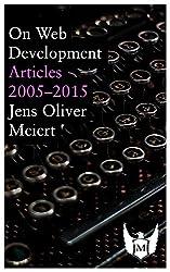 On Web Development: Articles 2005–2015 (English Edition)