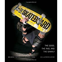 The Skateboard: The Good, the Rad, and the Gnarly: An Illustrated History First edition by Marcus, Ben (2011) Hardcover