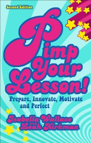 Pimp your Lesson!: Prepare, Innovate, Motivate, Perfect (New Edition) (Practical Teaching Guides) by Isabella Wallace (2012-09-06)