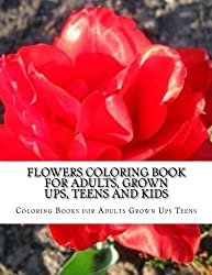 Flowers Coloring Book For Adults, Grown Ups, Teens and Kids: Stress Relieving Coloring Pages