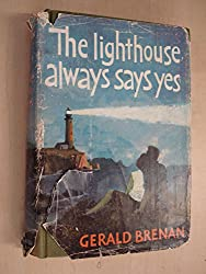 The Lighthouse Always Says Yes by Gerald Brenan
