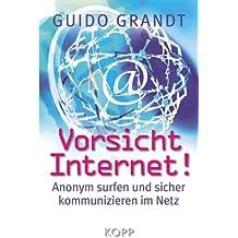 Vorsicht Internet!: Anonym surfen und sicher kommunizieren im Netz