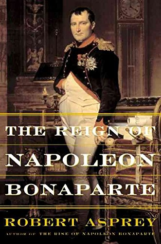 the-reign-of-napoleon-bonaparte-by-robert-b-asprey-published-november-2002