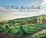 [(A Rich Spot of Earth : Thomas Jefferson's Revolutionary Garden at Monticello)] [By (author) Peter J. Hatch ] published on (April, 2012)