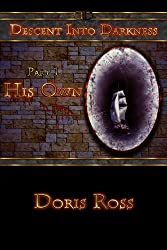Part 1: His Own (Descent Into Darkness)