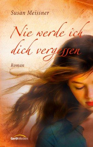 Nie werde ich dich vergessen: Roman.