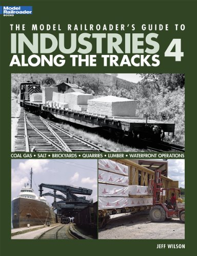 The Model Railroader's Guide to Industries Along the Tracks 4 por Jeff Wilson
