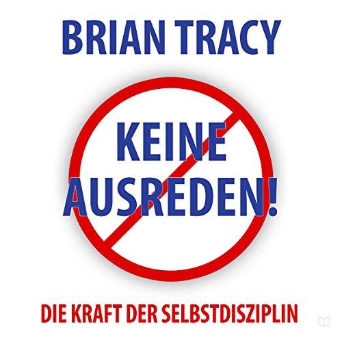 Buchseite und Rezensionen zu 'Keine Ausreden!: Die Kraft der Selbstdisziplin (Dein Erfolg)' von Brian Tracy