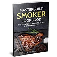 Masterbuilt Smoker Cookbook: The Ultimate Masterbuilt Smoker Cookbook: Simple and Delicious Electric Smoker Recipes for Your Whole Family (Barbeque Cookbook Book 4) (English Edition)