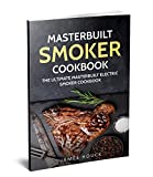 Masterbuilt Smoker Cookbook: The Ultimate Masterbuilt Smoker Cookbook: Simple and Delicious Electric Smoker Recipes for Your Whole Family (Barbeque Cookbook Book 4)