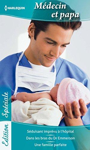Médecin et papa : Séduisant imprévu à l'hôpital - Dans les bras du Dr Emmerson - Une famille parfaite (Edition Spéciale)